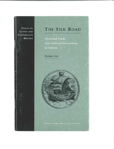 The Silk Road: Overland Trade and Cultural Interactions in Eurasia (Essays on Global and Comparative History)