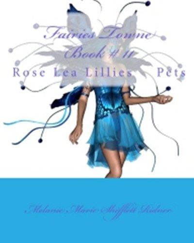 """Melanie Marie Shifflett Ridner - """"Fairies Towne """" Book # 11 Rose Lea Lillies Pets (""""Fairies Towne """" Books Series) (English Edition)"""