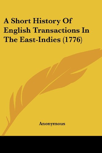 A Short History of English Transactions in the East-Indies (1776)