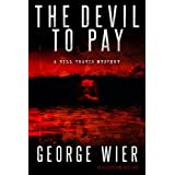 The Devil To Pay (The Bill Travis Mysteries Book 4) ~ George Wier