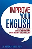 JE Metcalfe & C Astle Improve Your English: The Essential Guide to English Grammar, Punctuation and Spelling