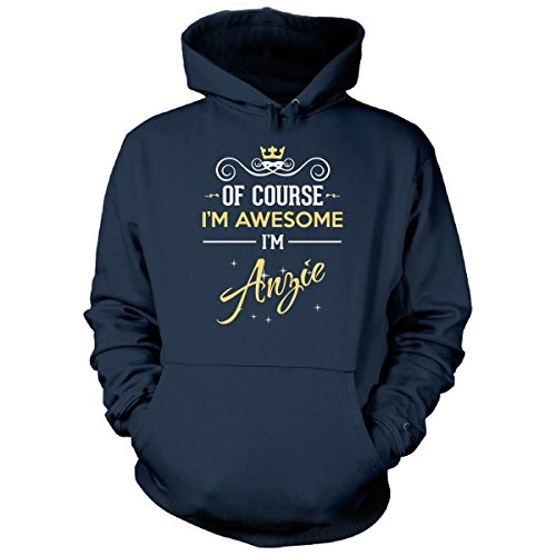 Of Course I m Awesome I m Anzie. Name - Hoodie Navy Adult 5XL