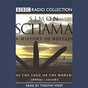 A History of Britain, Volume 1: At the Edge of the World, 3000 BC - AD 1603 | [Simon Schama]