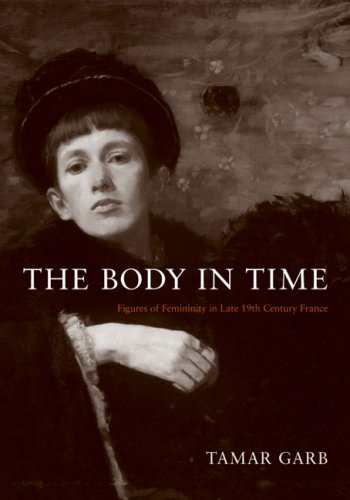 The Body in Time: Figures of Femininity in Late Nineteenth-Century France (University of Kansas Franklin D. Murphy Lecture) PDF