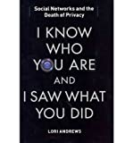 img - for I Know Who You Are and I Saw What You Did: Social Networks and the Death of Privacy (Hardback) - Common book / textbook / text book