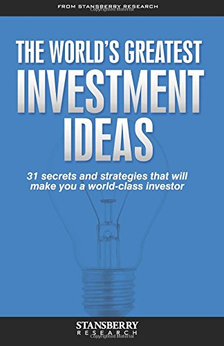 The World's Greatest Investment Ideas: 31 secrets and strategies that will make you a world-class investor