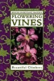 img - for Flowering Vines: Winding Your Way to a Colorful Climbing Garden (Brooklyn Botanic Garden Publications) book / textbook / text book