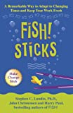 Fish! Sticks: A Remarkable Way to Adapt to Changing Times and Keep Your Work Fresh (0340826452) by Lundin, Stephen C.