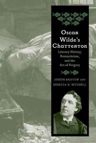 Oscar Wilde's Chatterton: Literary History, Romanticism, and the Art of Forgery