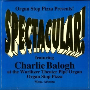 Spectacular: Charlie Balogh on the Mighty Wurlitzer Theater Pipe Organ At Organ Stop Pizza, Mesa, Arizona