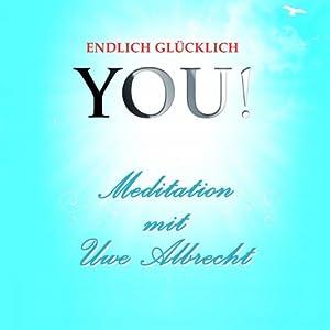 Meditation von Uwe Albrecht (YOU! Endlich glücklich) Hörbuch