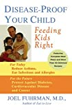 DISEASE-PROOF YOUR CHILD - FEEDING KIDS RIGHT