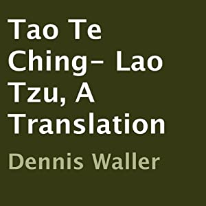 Tao Te Ching- Lao Tzu, A Translation | [Dennis Waller]