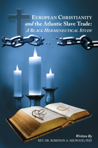 EUROPEAN CHRISTIANITY AND THE ATLANTIC SLAVE TRADE: A BLACK HERMENEUTICAL STUDY