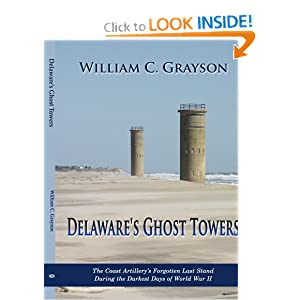 Delaware's Ghost Towers: The Coast Artillery's Forgotten Last Stand During the Darkest Days of World War II by William Grayson