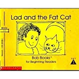 Lad and the Fat Cat (Bob Books for Beginning Readers, Set 1, Book 11) (0590224484) by Bobby Lynn Maslen