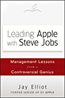 Leading Apple With Steve Jobs: Management Lessons From a Controversial Genius Front Cover