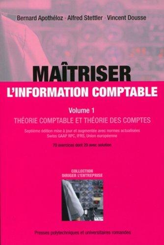 Maîtriser l'information comptable : Volume 1, Théorie comptable et théorie des comptes, 70 exercices dont 20 avec solution