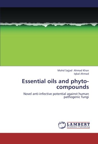 Essential oils and phyto-compounds: Novel anti-infective potential against human pathogenic fungi