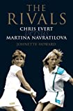 The Rivals: Chris Evert vs. Martina Navratilova - Their Rivalry, Their Friendship, Their Legacy