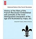 img - for History of the Wars of the French Revolution Embellished with Portraits of the Most Distinguished Characters of the Age and Illustrated by Maps, Etc. (Paperback)(French) - Common book / textbook / text book