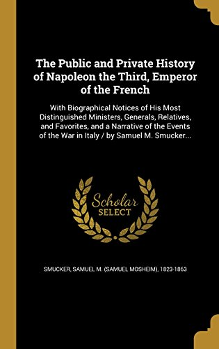 the-public-and-private-history-of-napoleon-the-third-emperor-of-the-french-with-biographical-notices