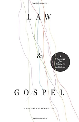 Law and Gospel: A Theology for Sinners (and Saints)