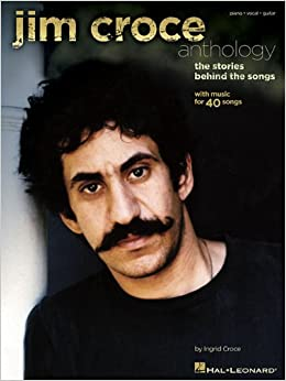 Jim Croce Anthology: The Stories Behind the Songs: Ingrid ...