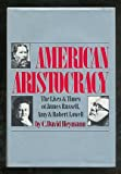 American Aristocracy: The Lives and Times of James Russell, Amy, and Robert Lowell