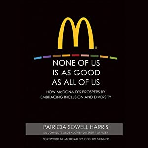 None of Us Is as Good as All of Us: How McDonald's Prospers by Embracing Inclusion and Diversity | [Patricia Sowell Harris, Jim Skinner (foreword)]