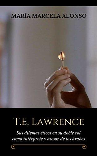 T.E. Lawrence: Sus dilemas éticos en su doble rol como intérprete y asesor de los árabes