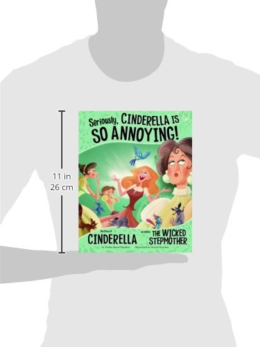 Seriously, Cinderella is So Annoying!: The Story of Cinderella as Told by the Wicked Stepmother (Other Side of the Story)