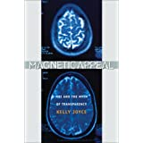 Magnetic Appeal: MRI and the Myth of Transparency ~ Kelly A. Joyce