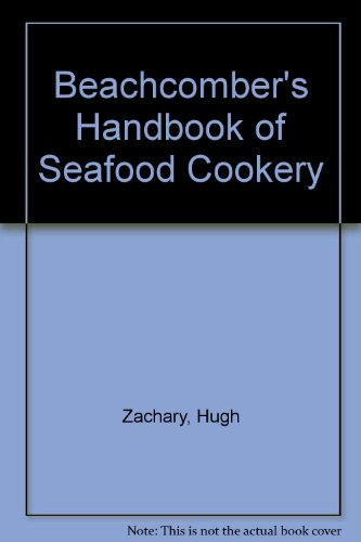 The Beachcomber's Handbook of Seafood Cookery by Hugh Zachary