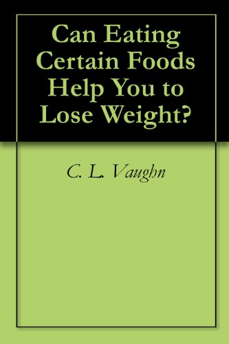 Can Eating Certain Foods Help You to Lose Weight?