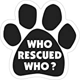 """6"""" Dog/Animal Paw Print Magnet - Works on Cars, Trucks, Refrigerators and More (Who Rescued Who?)"""