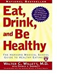 Eat, Drink, And Be Healthy: The Harvard Medical School Guide To Healthy Eating By Walter C. Willett And P.J. Skerrett