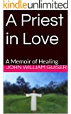 A Priest in Love: A Memoir of Healing