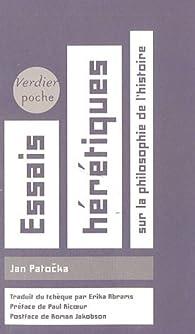 Essais h�r�tiques : Sur la philosophie de l'Histoire par Jan Patocka