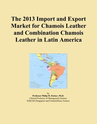 The 2013 Import and Export Market for Chamois Leather and Combination Chamois Leather in Latin America PDF