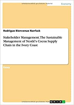 Stakeholder Management. The Sustainable Management Of Nestle's Cocoa Supply Chain In The Ivory Coast