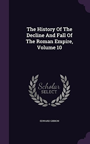The History Of The Decline And Fall Of The Roman Empire, Volume 10