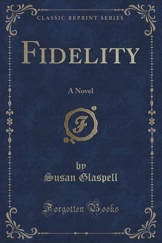 fidelity-a-novel-classic-reprint-by-susan-glaspell-15-jun-2015-paperback