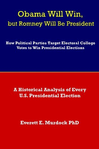 Obama Will Win, but Romney Will Be President: How Political Parties Target Electoral College Votes to Win Presidential E