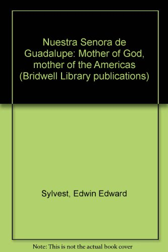 Nuestra Senora de Guadalupe: Mother of God, mother of the Americas (Bridwell Library publications)