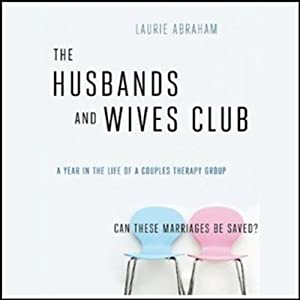 The Husbands and Wives Club: A Year in the Life of a Couples Therapy Group | [Laurie Abraham]