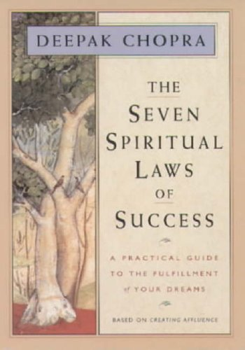 The Seven Spiritual Laws of Success: A Practical Guide to the Fulfillment of Your Dreams (based on Creating Affluence), DEEPAK CHOPRA