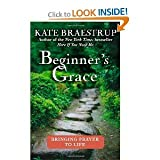 Kate BraestrupsBeginners Grace: Bringing Prayer to Life [Bargain Price] [Hardcover](2010)