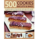 500 Cookies Biscuits and Bakes:An Irresistible Collection of Cookies Scones Bars Brownies Slices Muffins Cup Cakes Flapj
