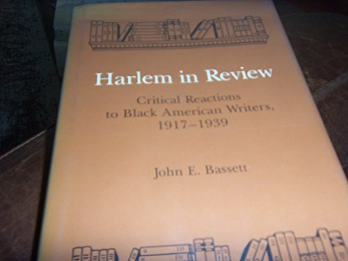Harlem in Review: Critical Reactions to Black American Writers, 1917-1939